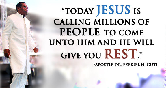 Today Jesus is calling millions of people to come unto Him and He will give you rest. Apostle Dr. Ezekiel H Guti